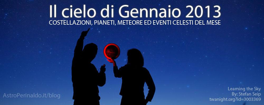 Il Cielo di Gennaio 2013: stelle cadenti, pianeti, costellazioni ed eventi celesti.